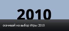 скачивай на выбор Игры 2010