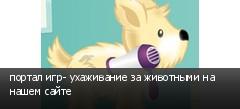 портал игр- ухаживание за животными на нашем сайте