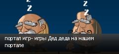 портал игр- игры Дед деда на нашем портале