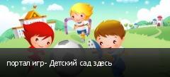 портал игр- Детский сад здесь