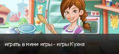 играть в мини игры - игры Кухня