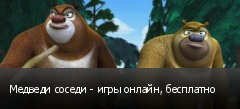Медведи соседи - игры онлайн, бесплатно