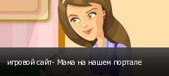 игровой сайт- Мама на нашем портале