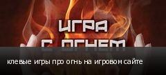 клевые игры про огнь на игровом сайте
