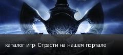 каталог игр- Страсти на нашем портале