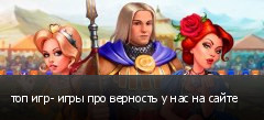 топ игр- игры про верность у нас на сайте